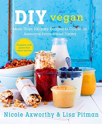 Nicole Axworthy Diy Vegan More Than 100 Easy Recipes To Create An Awesome P