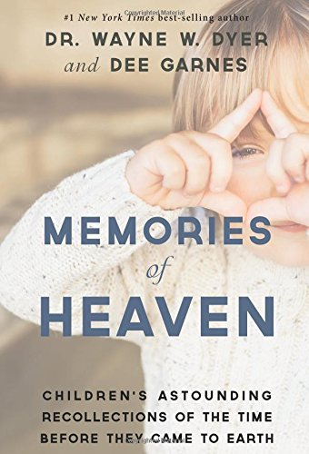 Wayne Dyer Memories Of Heaven Children's Astounding Recollections Of The Time B