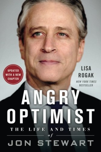 Lisa Rogak Angry Optimist The Life And Times Of Jon Stewart