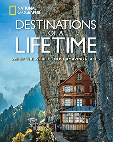 National Geographic Destinations Of A Lifetime 225 Of The World's Most Amazing Places