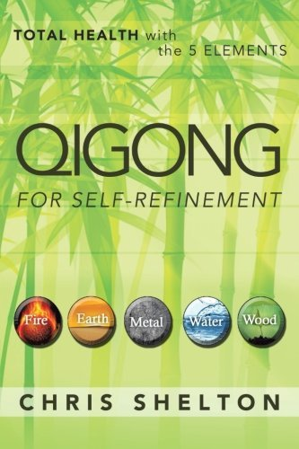 Chris Shelton Qigong For Self Refinement Total Health With The 5 Elements