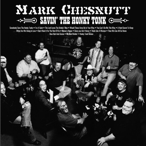 Mark Chesnutt Savin' The Honky Tonk