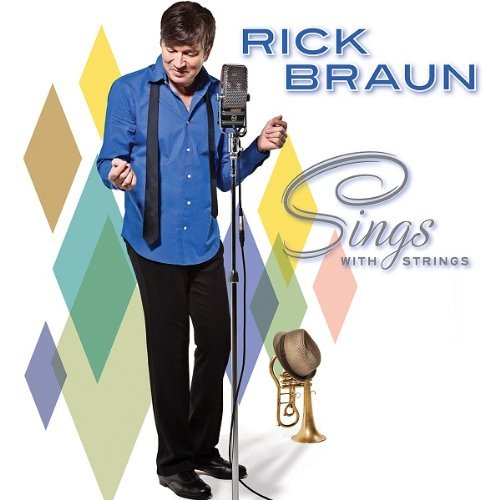 Rick Braun Sings With Strings