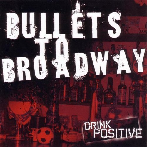 Bullets To Broadway Drink Positive