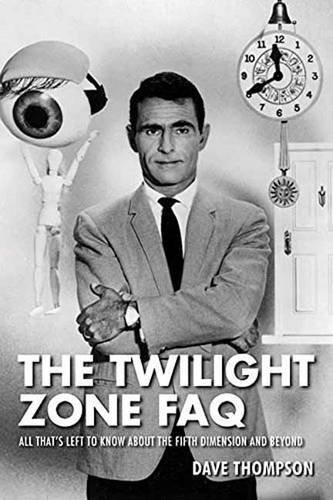 Dave Thompson The Twilight Zone Faq All That's Left To Know About The Fifth Dimension