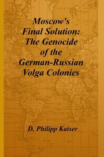 D. Philipp Kaiser Moscow's Final Solution The Genocide Of The German Russian Volga Colonies