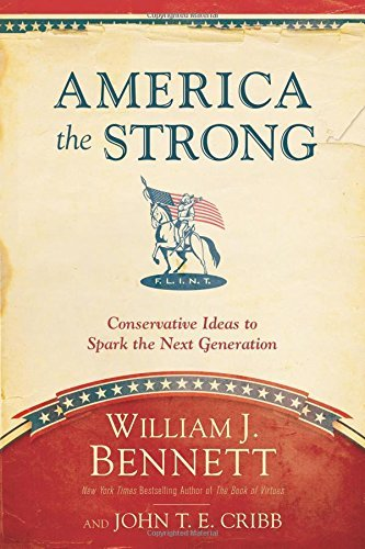 William J. Bennett America The Strong Conservative Ideas To Spark The Next Generation