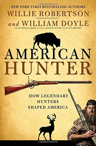 Willie Robertson American Hunter How Legendary Hunters Shaped America