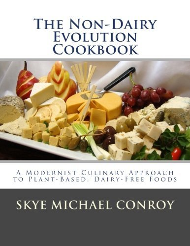 Skye Michael Conroy The Non Dairy Evolution Cookbook A Modernist Culinary Approach To Plant Based Dai
