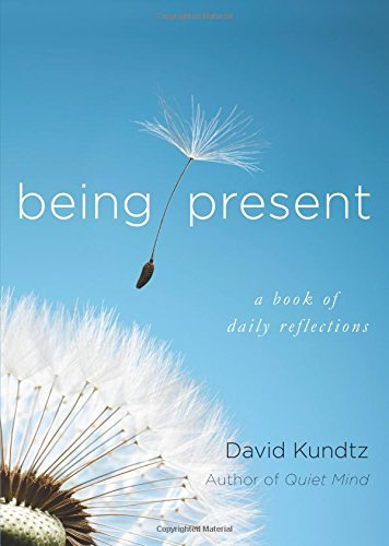 David Kundtz Being Present A Book Of Daily Reflections