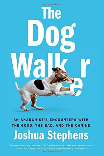 Joshua Stephens The Dog Walker An Anarchist's Encounters With The Good The Bad