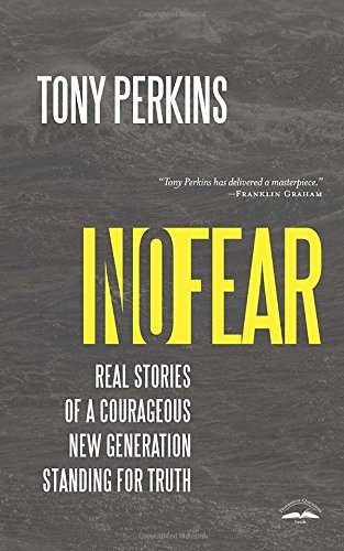 Tony Perkins No Fear Real Stories Of A Courageous New Generation Stand