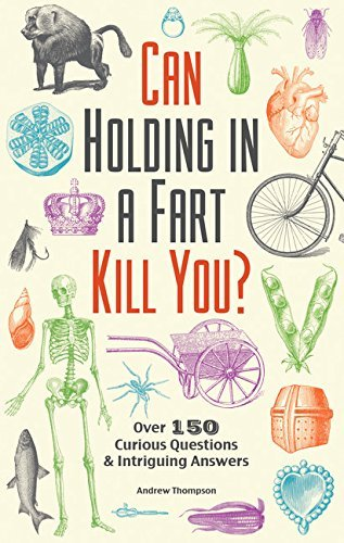Andrew Thompson Can Holding In A Fart Kill You? Over 150 Curious Questions And Intriguing Answers