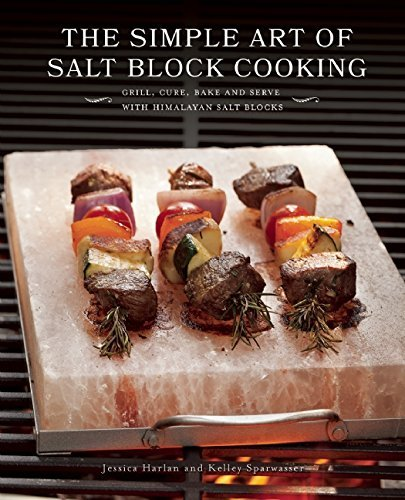 Jessica Harlan The Simple Art Of Salt Block Cooking Grill Cure Bake And Serve With Himalayan Salt B