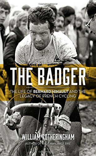William Fotheringham The Badger The Life Of Bernard Hinault And The Legacy Of Fre