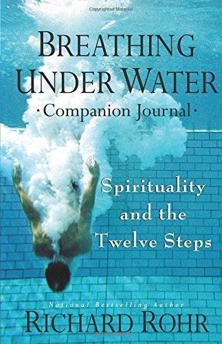 Richard Rohr Breathing Under Water Companion Journal Spirituality And The Twelve Steps