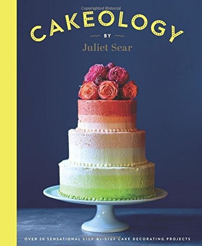 Juliet Sear Cakeology Over 20 Sensational Step By Step Cake Decorating
