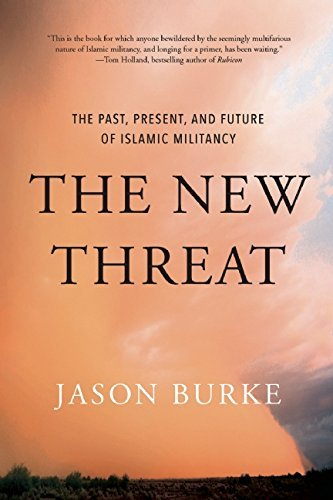 Jason Burke The New Threat The Past Present And Future Of Islamic Militanc