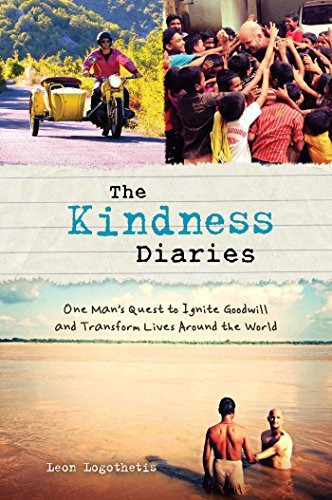 Leon Logothetis The Kindness Diaries One Man's Quest To Ignite Goodwill And Transform