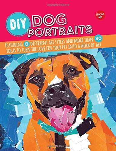 Walter Foster Jr Creative Team Diy Dog Portraits Featuring 8 Different Art Styles And More Than 30