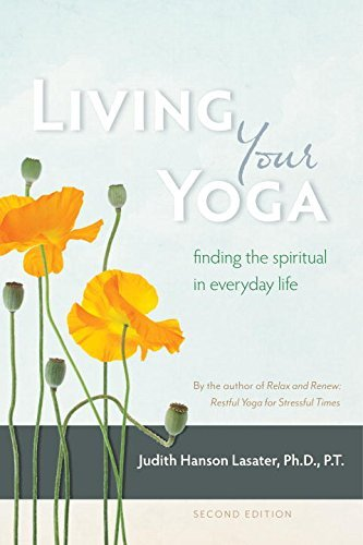 Judith Hanson Lasater Living Your Yoga Finding The Spiritual In Everyday Life 0002 Edition;