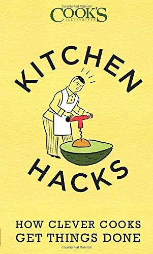 The Editors At America's Test Kitchen Kitchen Hacks How Clever Cooks Get Things Done
