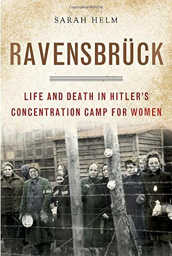 Sarah Helm Ravensbruck Life And Death In Hitler's Concentration Camp For