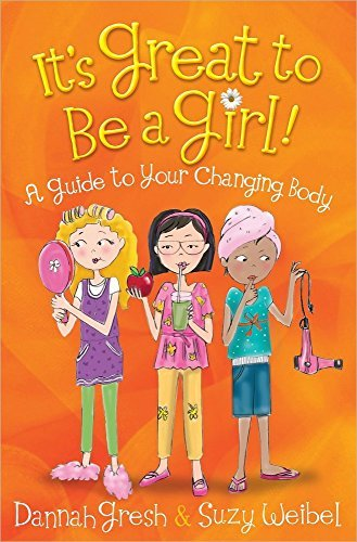 Dannah Gresh It's Great To Be A Girl! A Guide To Your Changing Body