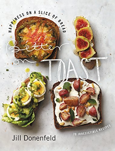 Jill Donenfeld Better On Toast Happiness On A Slice Of Bread 70 Irresistible Re