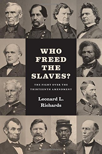 Leonard L. Richards Who Freed The Slaves? The Fight Over The Thirteenth Amendment