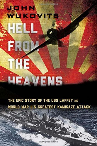John Wukovits Hell From The Heavens The Epic Story Of The Uss Laffey And World War Ii