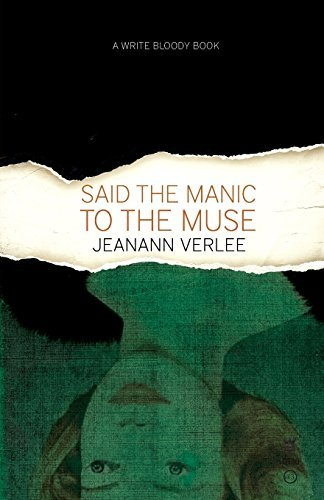 Jeanann Verlee Said The Manic To The Muse