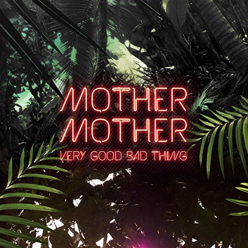 Mother Mother Very Good Bad Thing Explicit