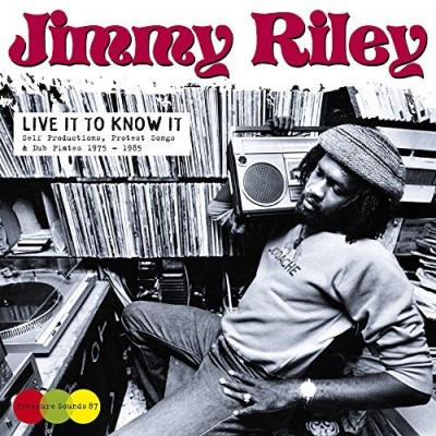 Jimmy Riley Live It To Know It