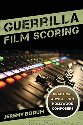 Jeremy Borum Guerrilla Film Scoring Practical Advice From Hollywood Composers