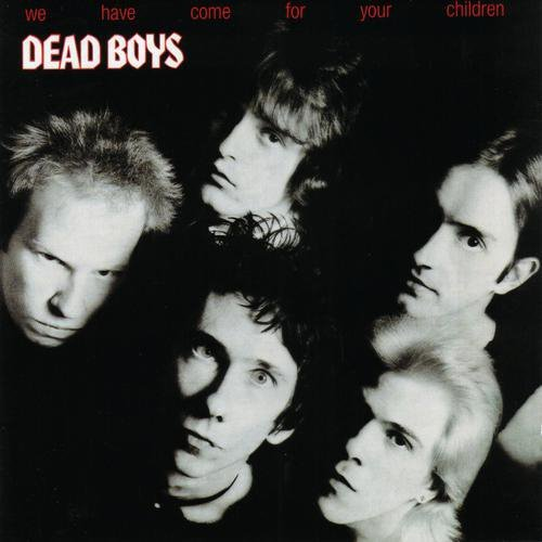 Dead Boys We Have Come For Your Children Explicit Version