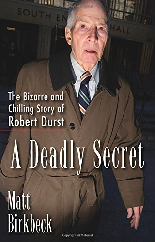 Matt Birkbeck A Deadly Secret The Bizarre And Chilling Story Of Robert Durst