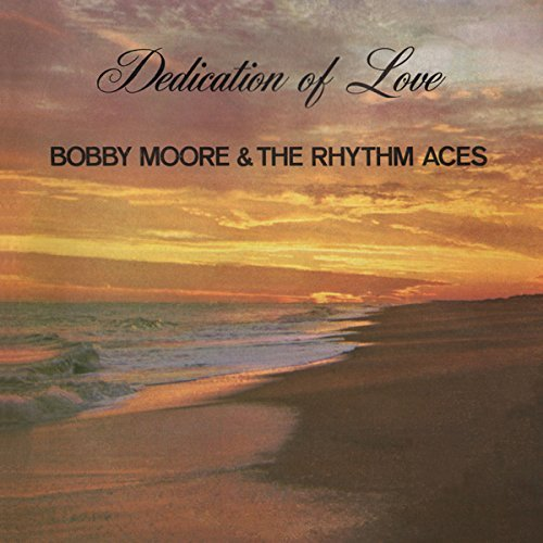 Bobby Moore & The Rhythm Aces Dedication Of Love