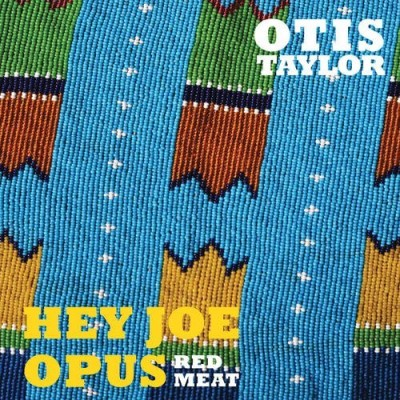 Otis Taylor Hey Joe Opus Red Meat Hey Joe Opus Red Meat
