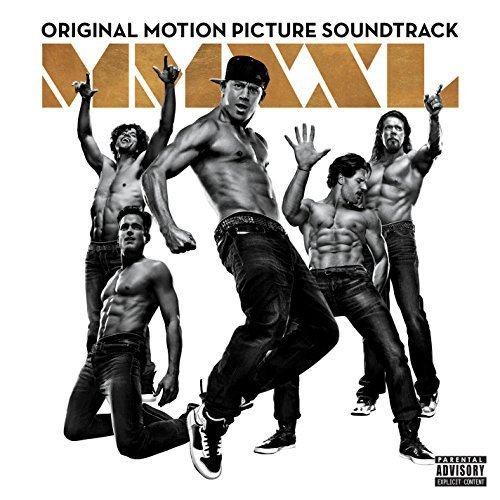 Magic Mike Xxl Soundtrack Explicit Version Soundtrack