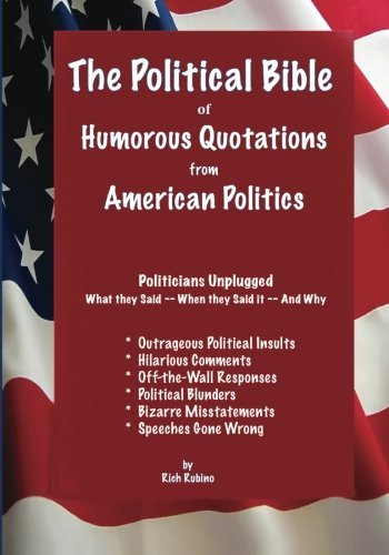 Richard M. Rubino The Political Bible Of Humorous Quotations From Am Politicians Unplugged What They Said When The