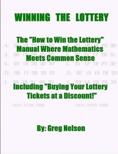 Mr Greg Nelson Winning The Lottery The How To Win The Lottery Manual Where Mathemati