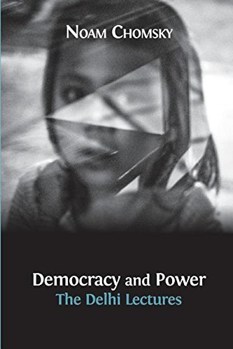 Noam Chomsky Democracy And Power The Delhi Lectures