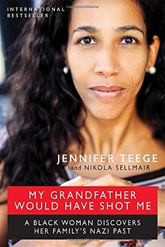 Jennifer Teege My Grandfather Would Have Shot Me A Black Woman Discovers Her Family's Nazi Past