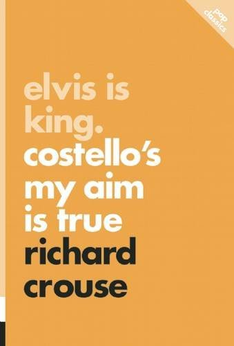 Richard Crouse Elvis Is King Costello's My Aim Is True
