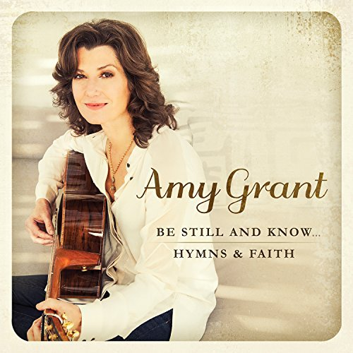 Amy Grant Be Still & Know Hymns & Faith