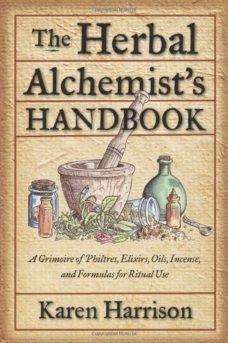Karen Harrison The Herbal Alchemist's Handbook A Grimoire Of Philtres Elixirs Oils Incense A