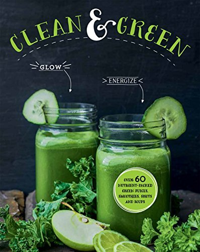 Love Food Clean & Green Over 60 Nutrient Packed Green Juices Smoothies