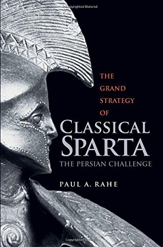 Paul Anthony Rahe The Grand Strategy Of Classical Sparta The Persian Challenge