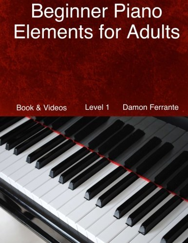 Damon Ferrante Beginner Piano Elements For Adults Teach Yourself To Play Piano Step By Step Guide